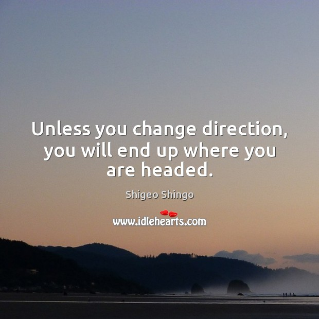 Unless you change direction, you will end up where you are headed. Image