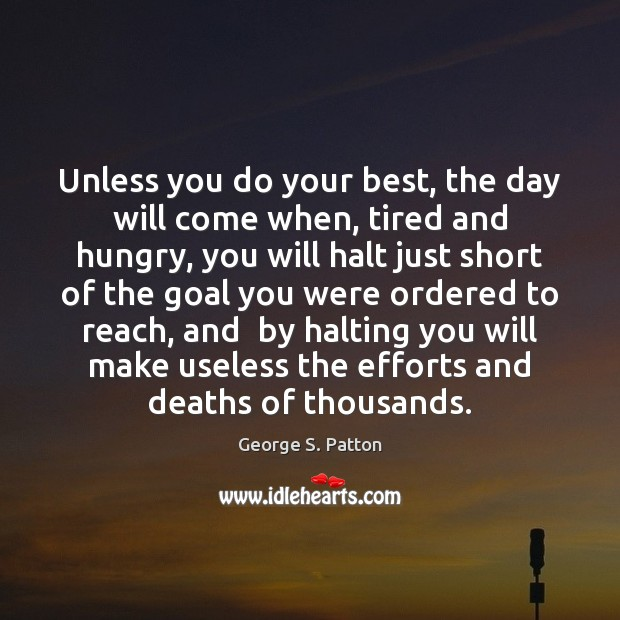 Unless you do your best, the day will come when, tired and Image