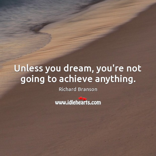 Unless you dream, you're not going to achieve anything. Image