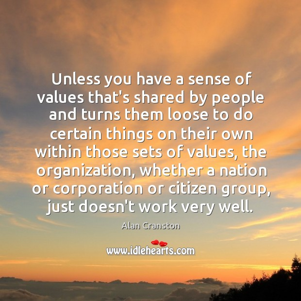 Unless you have a sense of values that's shared by people and Alan Cranston Picture Quote