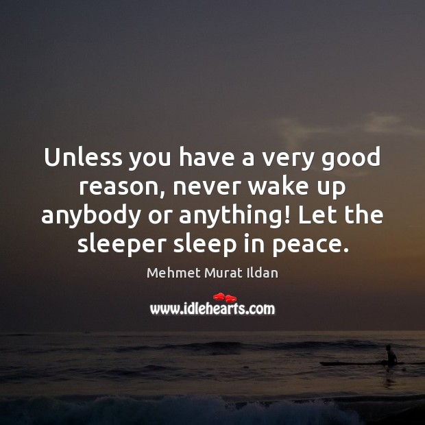 Image, Unless you have a very good reason, never wake up anybody or