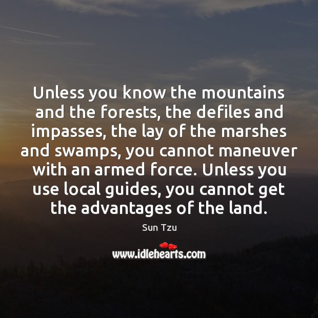 Unless you know the mountains and the forests, the defiles and impasses, Image