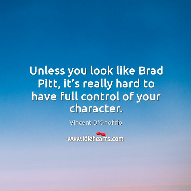 Unless you look like brad pitt, it's really hard to have full control of your character. Image