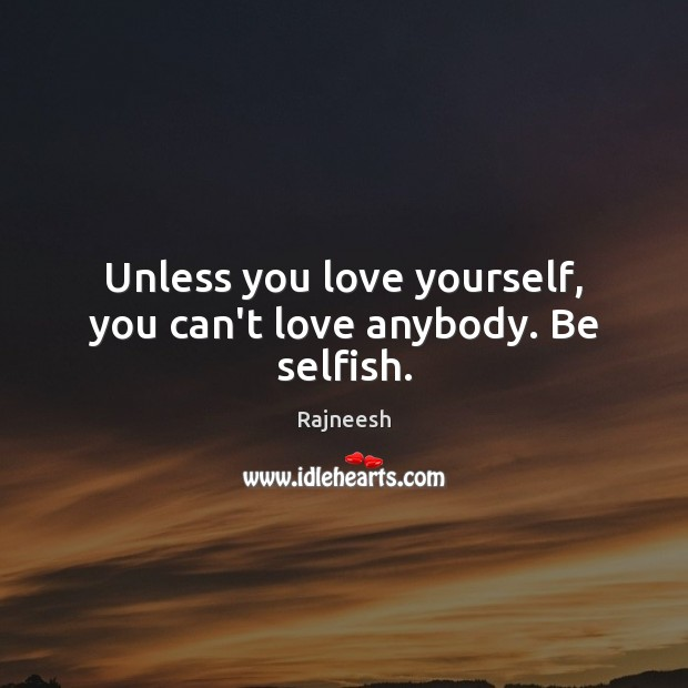 Image, Unless you love yourself, you can't love anybody. Be selfish.