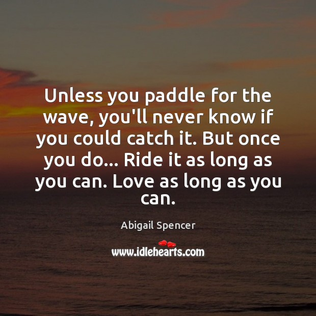 Unless you paddle for the wave, you'll never know if you could Image