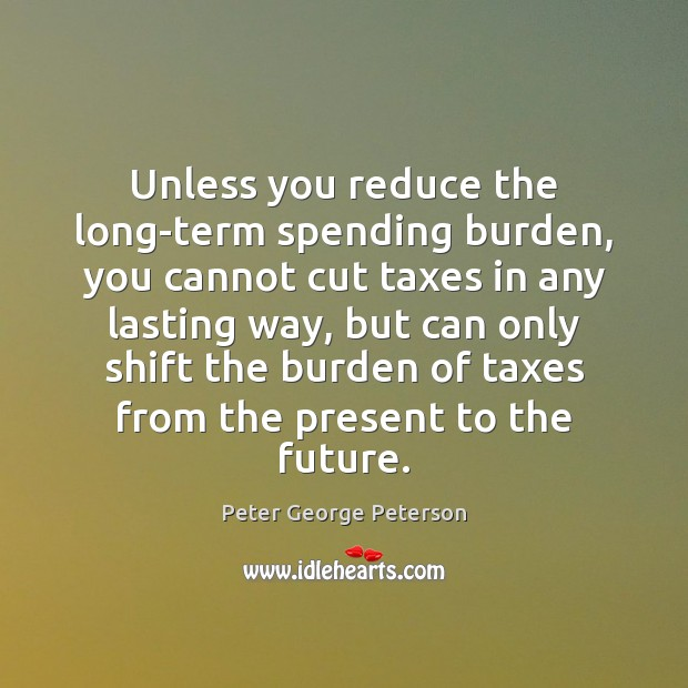 Unless you reduce the long-term spending burden, you cannot cut taxes in Image