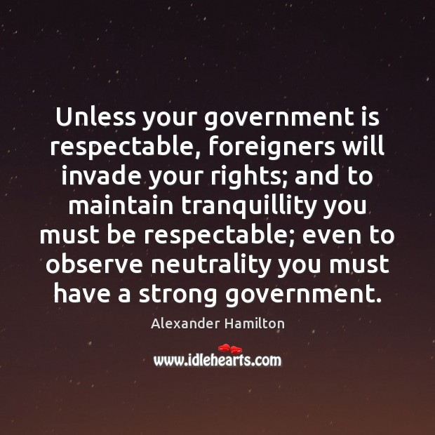 Image, Unless your government is respectable, foreigners will invade your rights; and to
