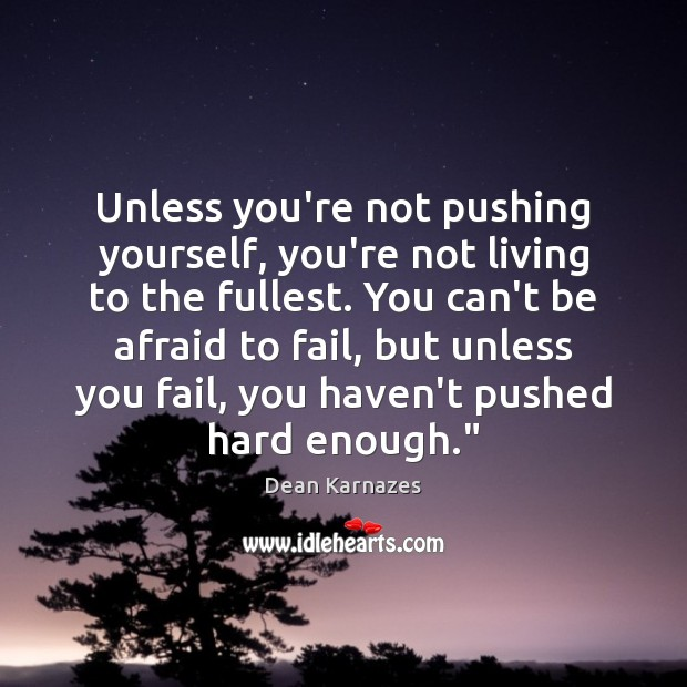 Image, Unless you're not pushing yourself, you're not living to the fullest. You