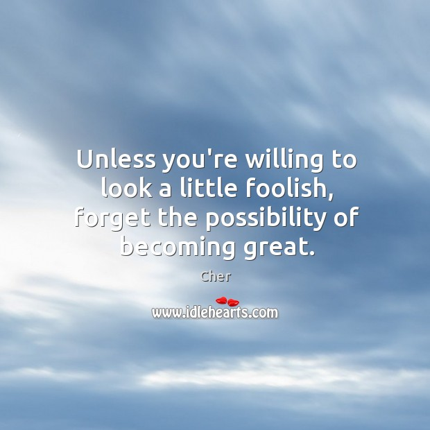 Image, Unless you're willing to look a little foolish, forget the possibility of becoming great.