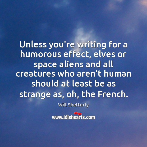 Unless you're writing for a humorous effect, elves or space aliens and Image