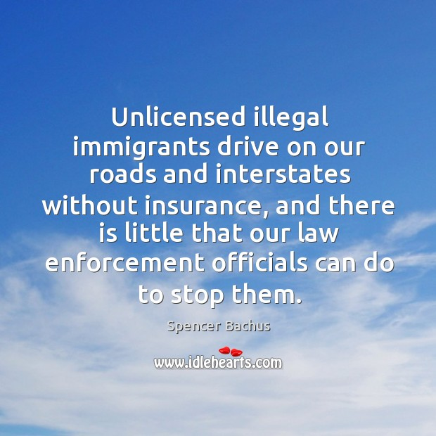 Unlicensed illegal immigrants drive on our roads and interstates without insurance Image