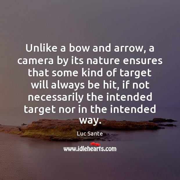 Unlike a bow and arrow, a camera by its nature ensures that Image