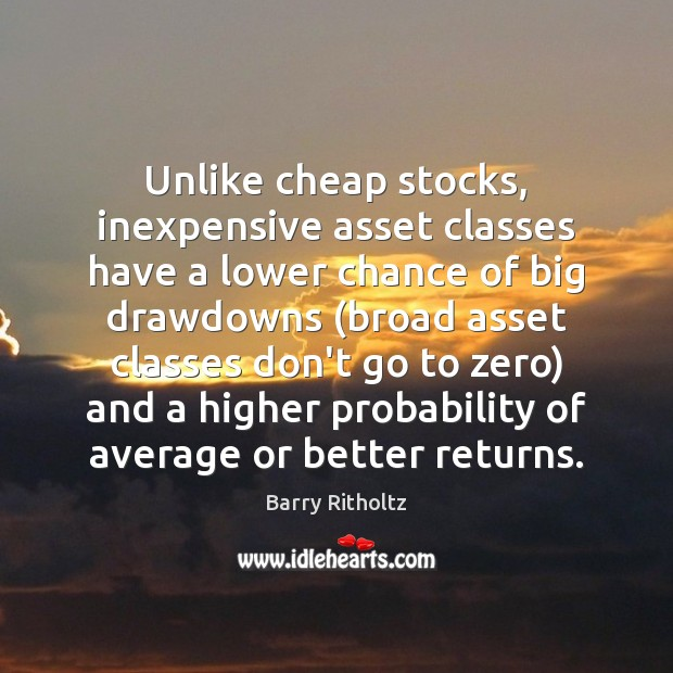 Unlike cheap stocks, inexpensive asset classes have a lower chance of big Image