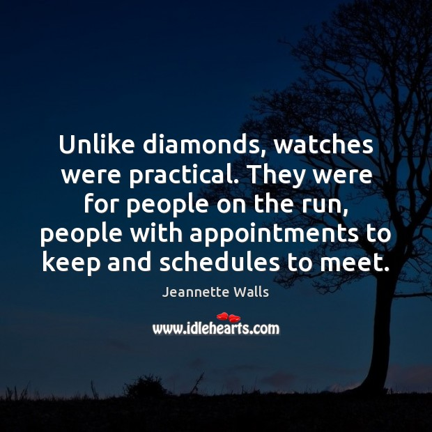 Unlike diamonds, watches were practical. They were for people on the run, Jeannette Walls Picture Quote