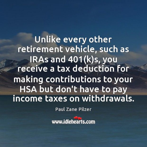 Unlike every other retirement vehicle, such as IRAs and 401(k)s, you Income Quotes Image