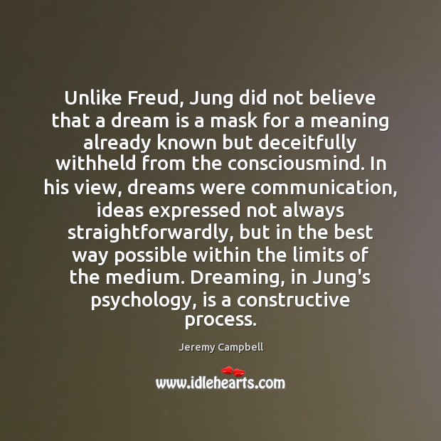 Unlike Freud, Jung did not believe that a dream is a mask Dreaming Quotes Image