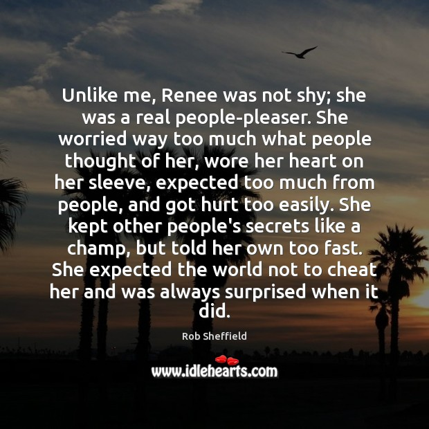 Unlike me, Renee was not shy; she was a real people-pleaser. She Rob Sheffield Picture Quote