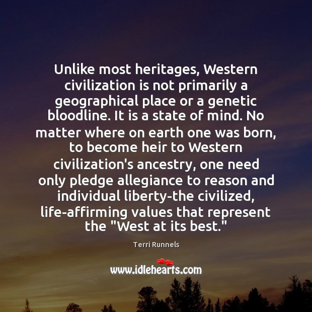 Unlike most heritages, Western civilization is not primarily a geographical place or Image