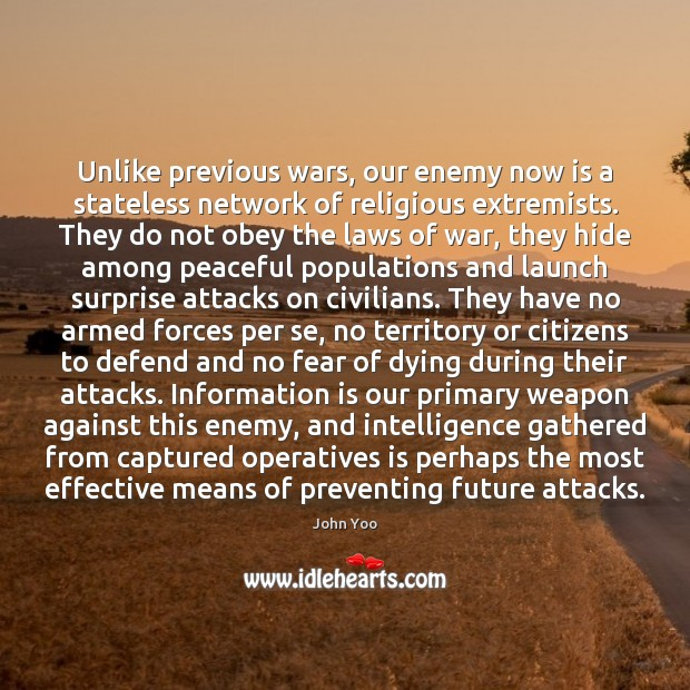 Unlike previous wars, our enemy now is a stateless network of religious John Yoo Picture Quote