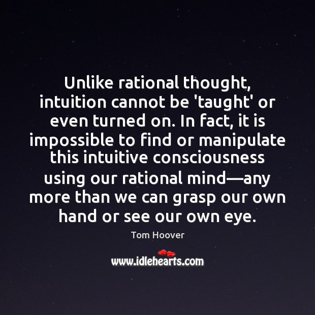 Image, Unlike rational thought, intuition cannot be 'taught' or even turned on. In