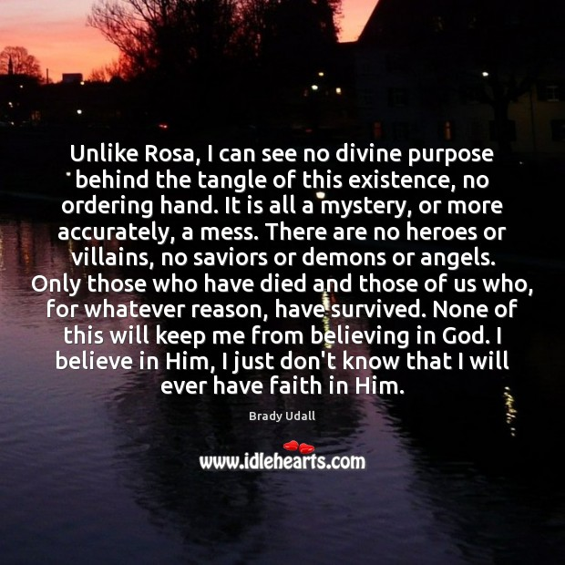 Unlike Rosa, I can see no divine purpose behind the tangle of Believe in Him Quotes Image