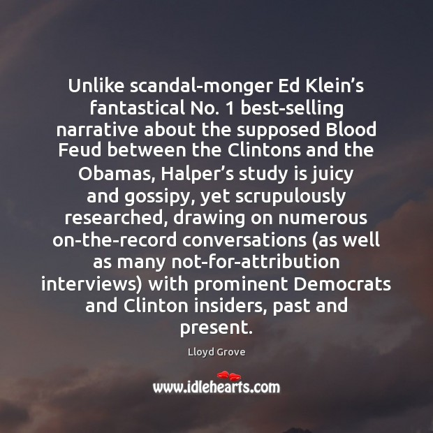 Image, Unlike scandal-monger Ed Klein's fantastical No. 1 best-selling narrative about the supposed