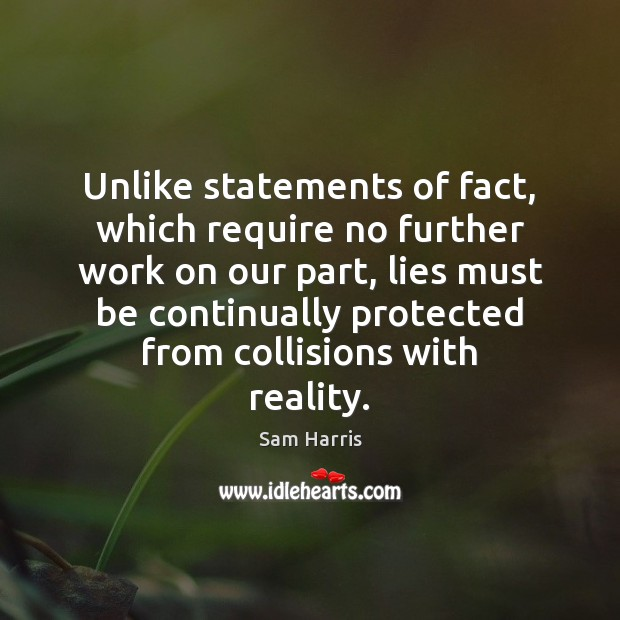 Unlike statements of fact, which require no further work on our part, Sam Harris Picture Quote