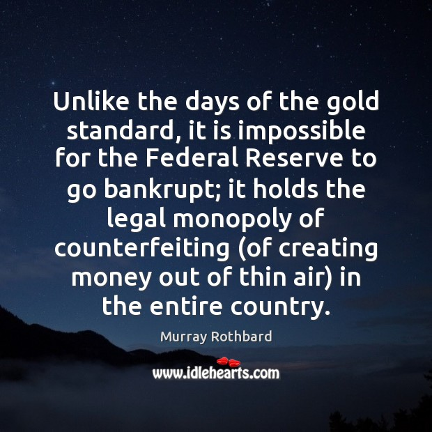 Unlike the days of the gold standard, it is impossible for the Murray Rothbard Picture Quote