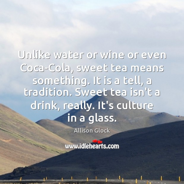 Unlike water or wine or even Coca-Cola, sweet tea means something. It Image