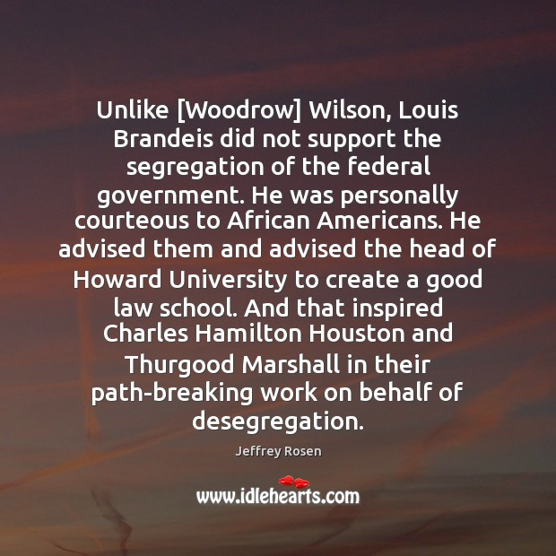 Unlike [Woodrow] Wilson, Louis Brandeis did not support the segregation of the Image