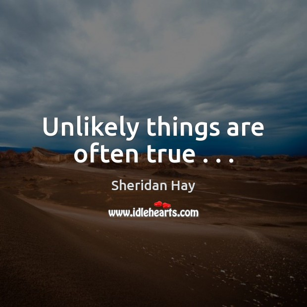 Unlikely things are often true . . . Image
