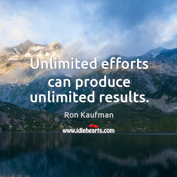 Unlimited efforts can produce unlimited results. Image