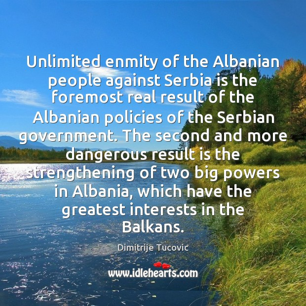 Image, Unlimited enmity of the Albanian people against Serbia is the foremost real