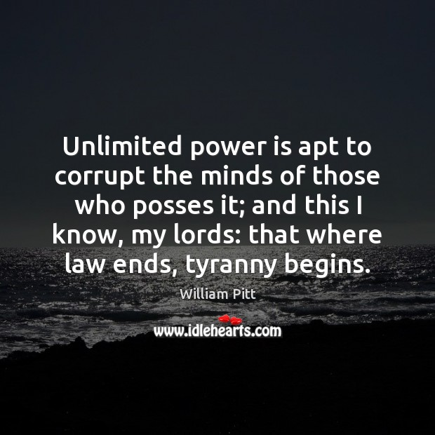 Unlimited power is apt to corrupt the minds of those who posses Power Quotes Image