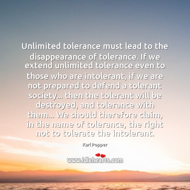 Unlimited tolerance must lead to the disappearance of tolerance. If we extend Karl Popper Picture Quote