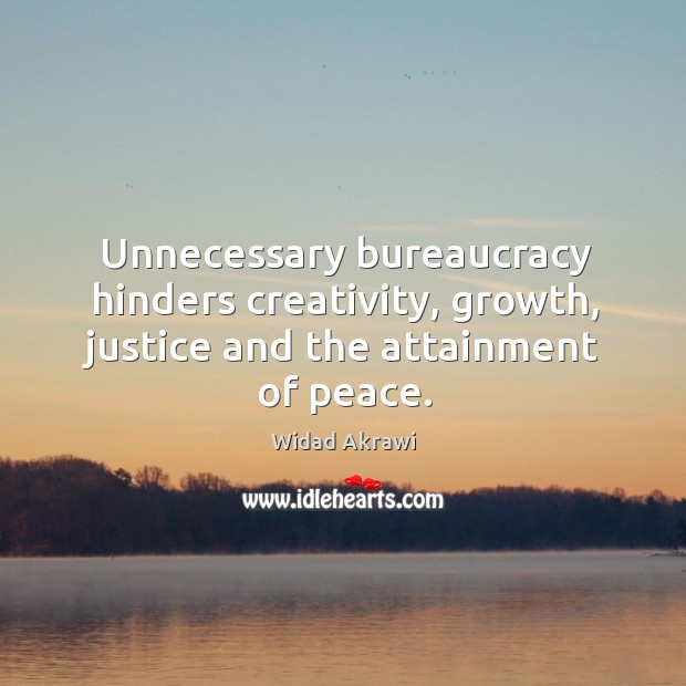 Unnecessary bureaucracy hinders creativity, growth, justice and the attainment of peace. Image