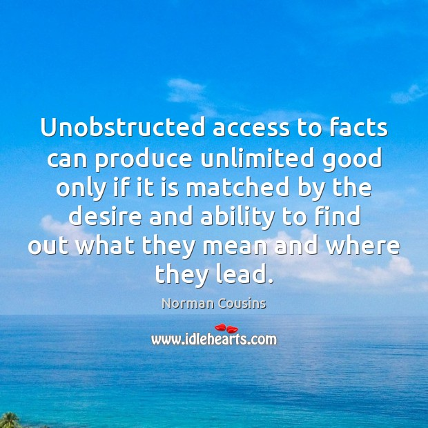 Unobstructed access to facts can produce unlimited good only if it is Access Quotes Image