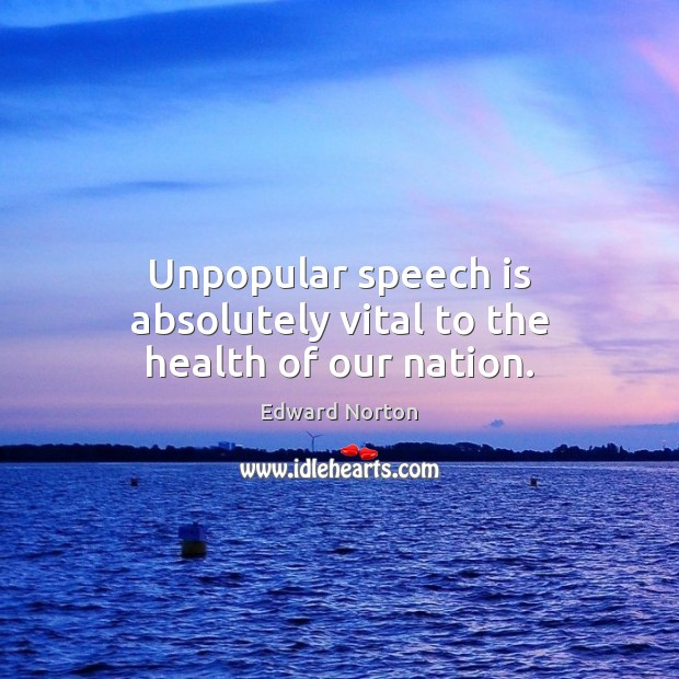 Image about Unpopular speech is absolutely vital to the health of our nation.