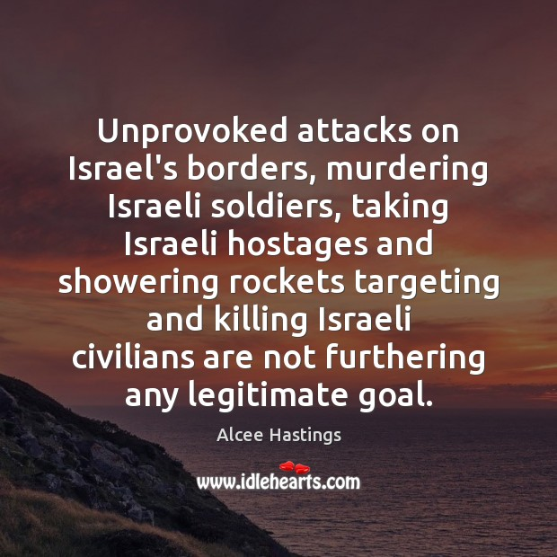 Image, Unprovoked attacks on Israel's borders, murdering Israeli soldiers, taking Israeli hostages and