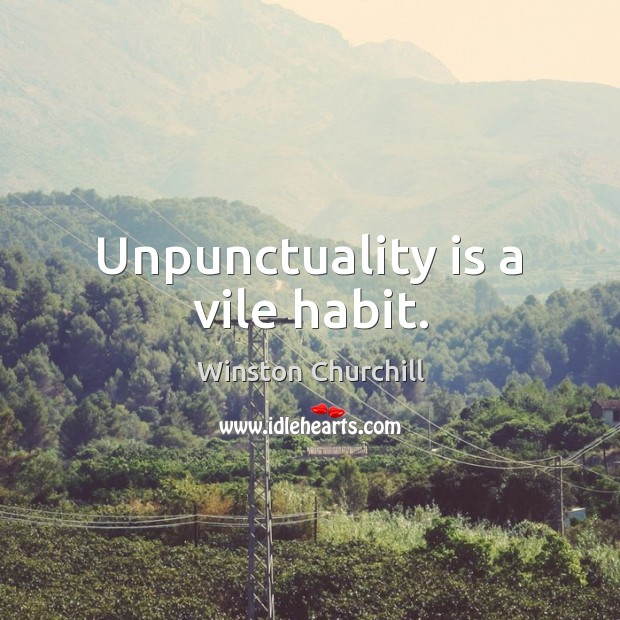 Image, Unpunctuality is a vile habit.