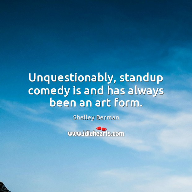 Unquestionably, standup comedy is and has always been an art form. Image