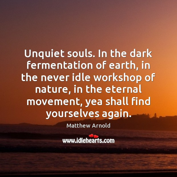 Unquiet souls. In the dark fermentation of earth, in the never idle Image