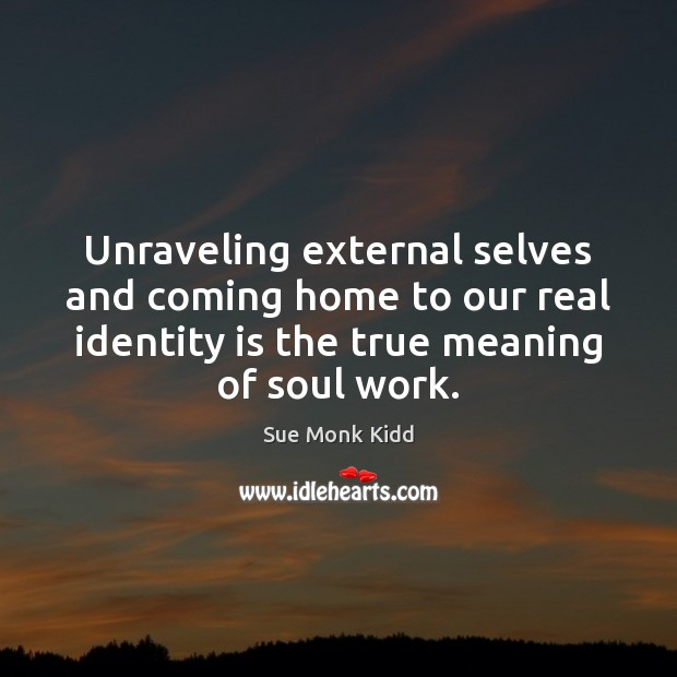 Unraveling external selves and coming home to our real identity is the Image
