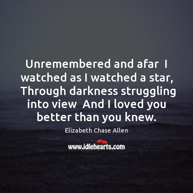 Unremembered and afar  I watched as I watched a star,  Through darkness Image