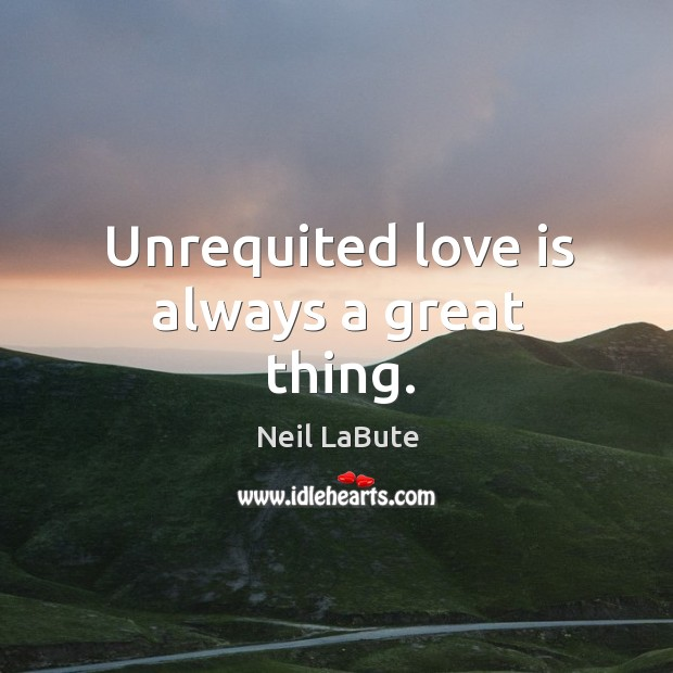 Unrequited love is always a great thing. Image
