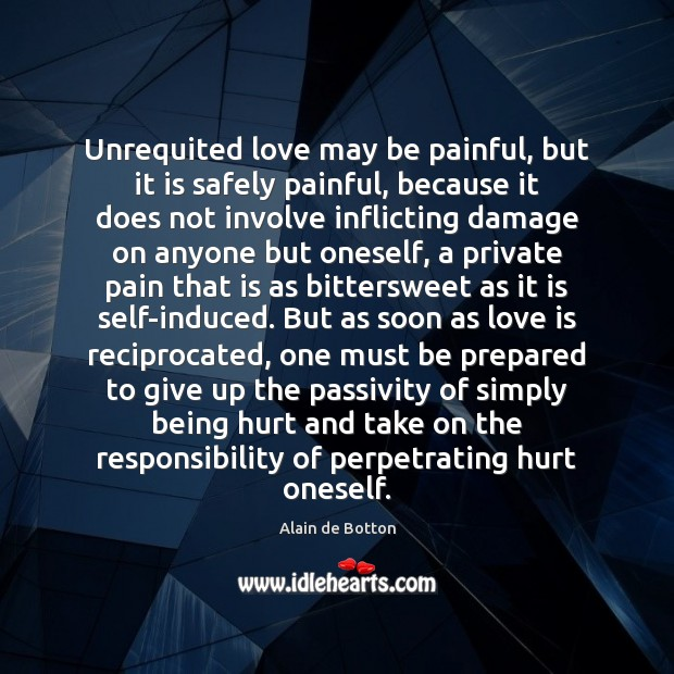 Unrequited love may be painful, but it is safely painful, because it Image