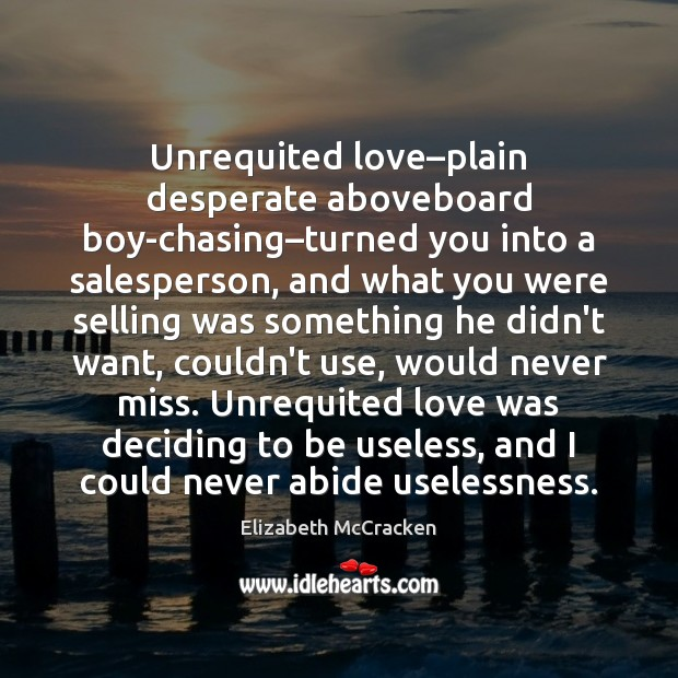 Unrequited love–plain desperate aboveboard boy-chasing–turned you into a salesperson, and Image