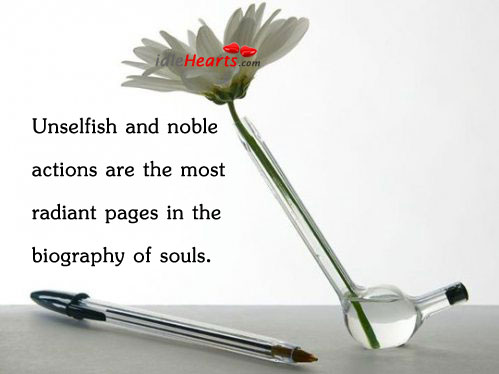 Unselfish And Noble Actions Are The Most Radiant…