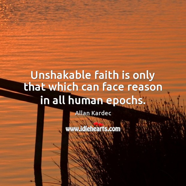 Image, Unshakable faith is only that which can face reason in all human epochs.