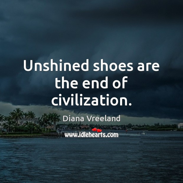 Unshined shoes are the end of civilization. Image